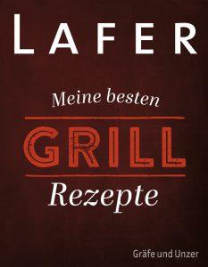 Lafer - Meine besten Grillrezepte